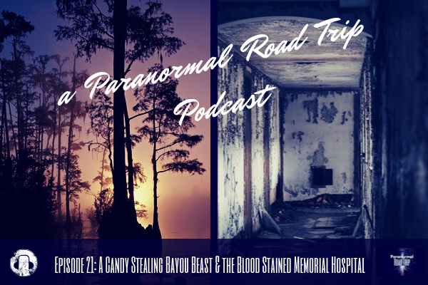 Episode 21: A Candy Stealing Bayou Beast & the Blood Stained Memorial Hospital