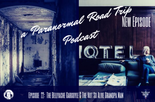 Episode  22: The Bellyache gargoyle & The Not So Alive Grandpa Man by a paranormal road trip podcast